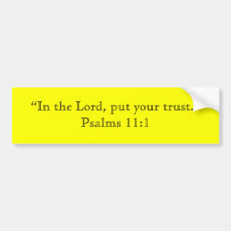 """In the Lord, put your trust.""Psalms 11:1 Bumper Sticker"
