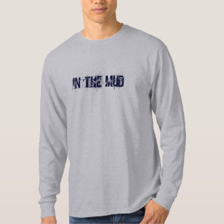 in the mud T-Shirt