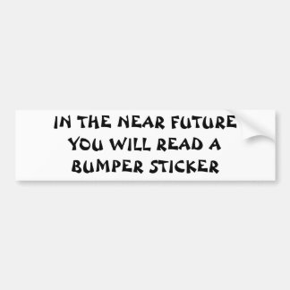 In The Near Future  Fortune Cookie Style Bumper Sticker