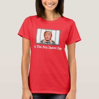 """""""In the Pen Dance Day"""" with Trump behind bars T-Shirt"""