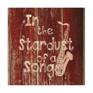 In The Stardust of a Song - Rustic Wood Wall Art