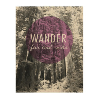 In The Woods | Wander Far and Wide Quote Wood Print