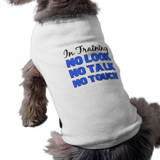 In Training Male Shirt NO LOOK NO TALK NO TOUCH Doggie Tshirt