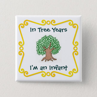 In Tree Years, I'm an Infant 2 Inch Square Button