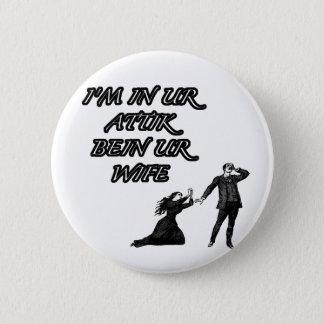 In ur attik, bein ur wife 2 inch round button