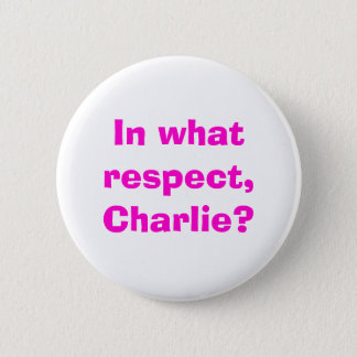 In what respect, Charlie? 2 Inch Round Button