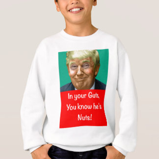In your Guts, you know he's Nuts Sweatshirt