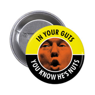 In Your Guts You Know He's Nuts Trump Round Button