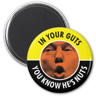 In Your Guts You Know He's Nuts Trump Round Magnet