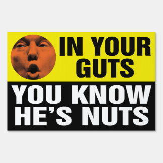In Your Guts You Know He's Nuts Trump Yard Sign