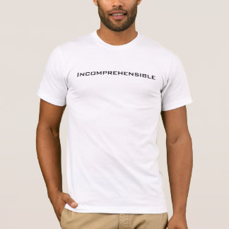 Incomprehensible T-Shirt