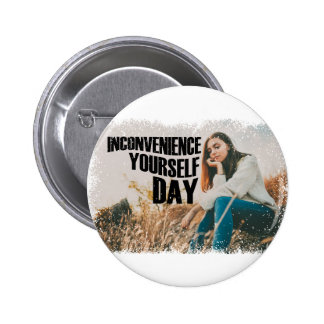 Inconvenience Yourself Day - Appreciation Day 2 Inch Round Button