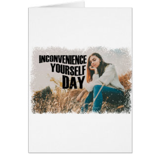 Inconvenience Yourself Day - Appreciation Day Card