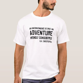 Inconvenient Adventure G.K. Chesterton Quote T-Shirt