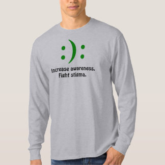 Increase awareness., Fight stigma., :): T-Shirt