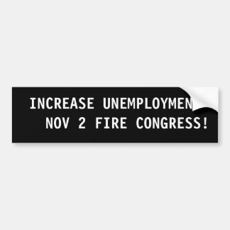 INCREASE UNEMPLOYMENT   NOV 2 FIRE CONGRESS! BUMPER STICKER