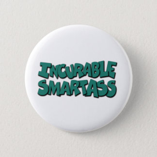 incurable smartass 2 inch round button
