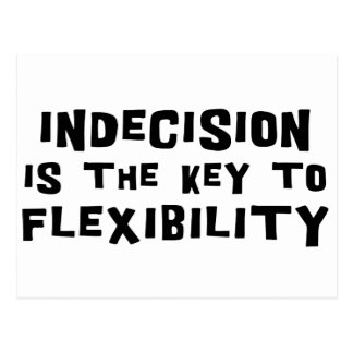 Indecision Is The Key To Flexibility Postcard