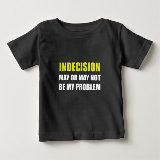 Indecsion May Be Problem Baby T-Shirt