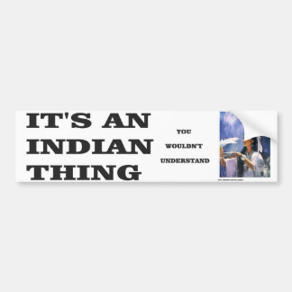 INDIAN THING-BUMPER BUMPER STICKER