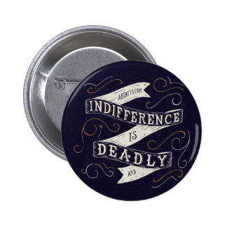 Indifference is Deadly | Abort73.com 2 Inch Round Button