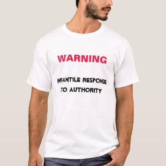 Infantile response to authority T-Shirt