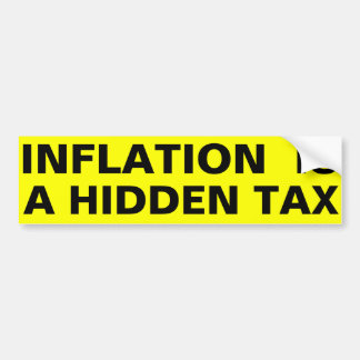Inflation Is A Hidden Tax Bumper Sticker