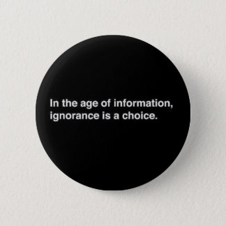 INFORMATION AGE IGNORANCE UNACCEPTABLE CHOICES QUO 2 INCH ROUND BUTTON