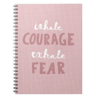 Inhale Courage Exhale Fear Notebooks
