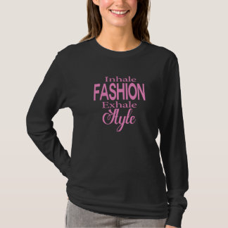 Inhale Fashion, Exhale Style T-Shirt