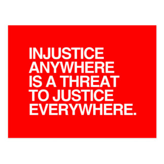INJUSTICE ANYWHERE IS A THREAT TO JUSTICE -.png Postcard