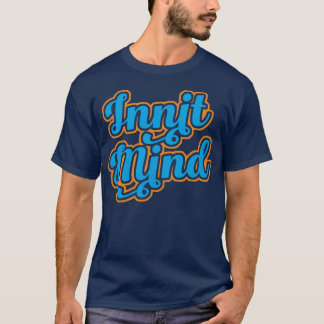 Innit Mind Bristol West Country Dialect TShirt