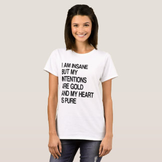 Insane, But Intentions Are Gold And Heart is Puree T-Shirt