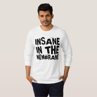 INSANE IN THE MEMBRANE t-shirts and sweatshirts