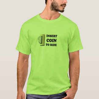 Insert Coin To Ride T-Shirt