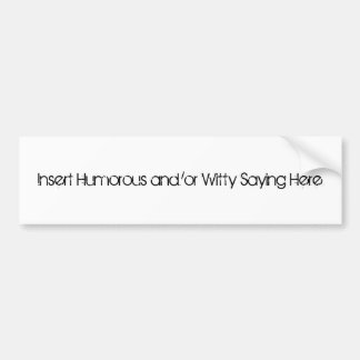 Insert Humorous and/or Witty Saying Here Bumper Sticker