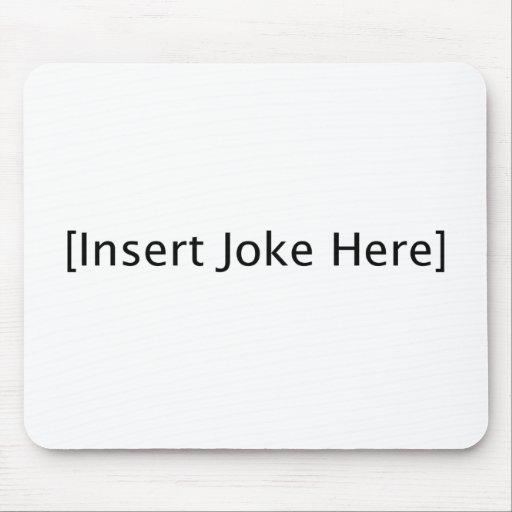 Insert Joke Here Mousepads