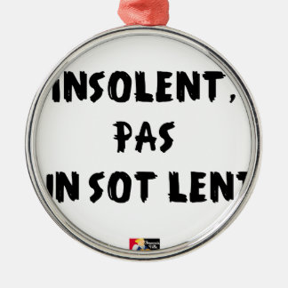 INSOLATE, NOT STUPID SLOW - Word games Metal Ornament