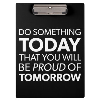 Inspiration, Do Something Today, Be Proud Tomorrow Clipboard