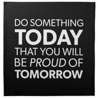 Inspiration, Do Something Today, Be Proud Tomorrow Napkin