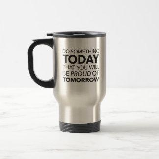 Inspiration, Do Something Today, Be Proud Tomorrow Travel Mug