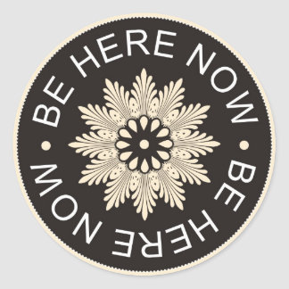 Inspirational 3 Word Quotes ~Be Here Now~ Round Sticker