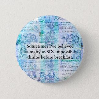 Inspirational Alice in Wonderland QUOTE 2 Inch Round Button
