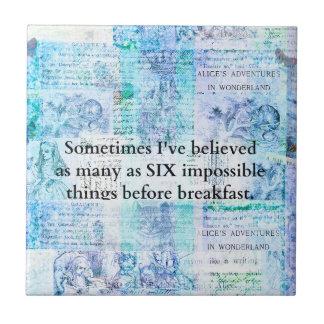 Inspirational Alice in Wonderland QUOTE Tile