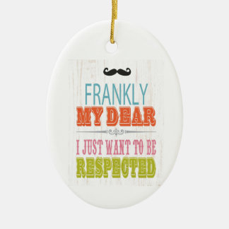 Inspirational Art - I Want To Be Respected. Ceramic Oval Ornament