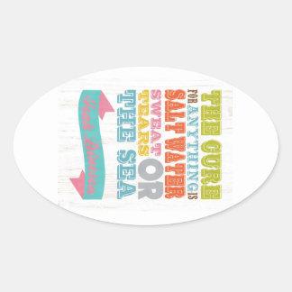 Inspirational Art - The Cure Is Salt Water. Oval Sticker