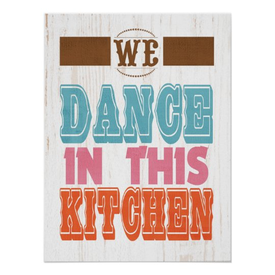Inspirational Art- We Dance in this Kitchen Poster