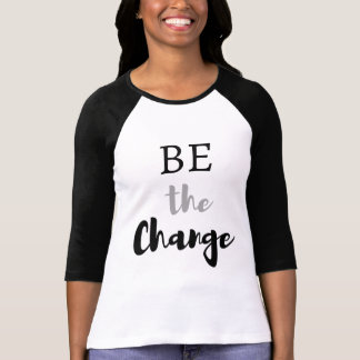 Inspirational Be The Change Quote T-Shirt