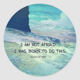 Inspirational courage quote JOAN OF ARC sea ocean Classic Round Sticker