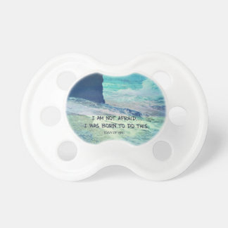 Inspirational courage quote JOAN OF ARC sea ocean Pacifiers